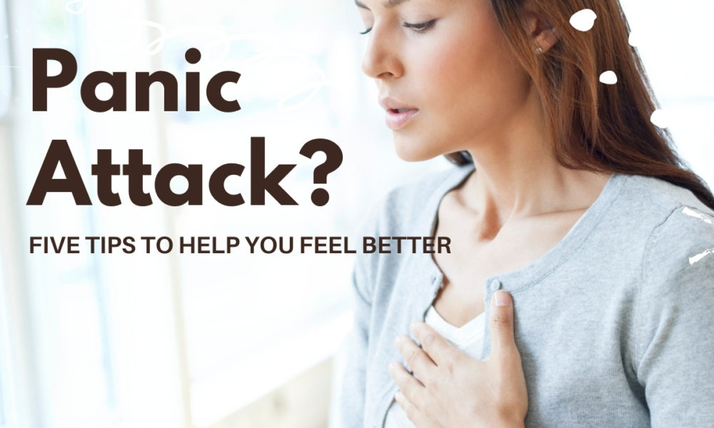 panic attack? 5 tips to help you feel better